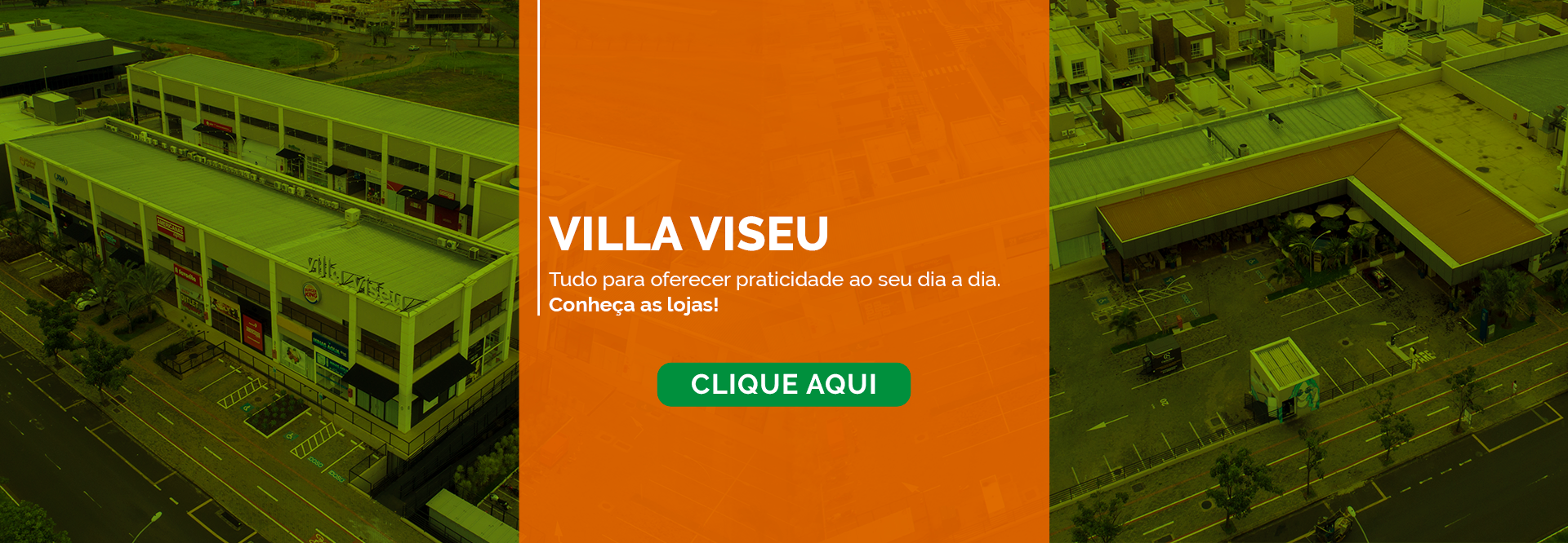 Imagem com fotos do Villa Viseu no fundo e o texto VILLA VISEU, tudo para oferecer praticidade ao seu dia a dia. Conheça as lojas. Clique aqui.